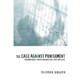 The Case Against Punishment Retribution Crime Prevention and the Law by Golash & Deirdre