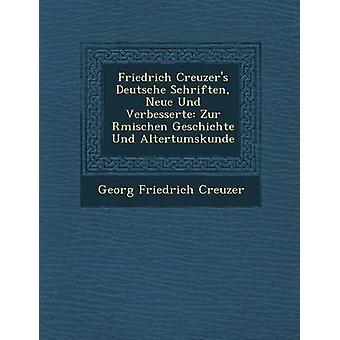 Friedrich Creuzers Deutsche Schriften Neue Und Verbesserte Zur Rmischen Geschichte Und Altertumskunde by Creuzer & Georg Friedrich