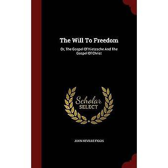 La volonté de liberté ou l'Evangile de Nietzsche et l'Évangile du Christ par Figgis & John Neville