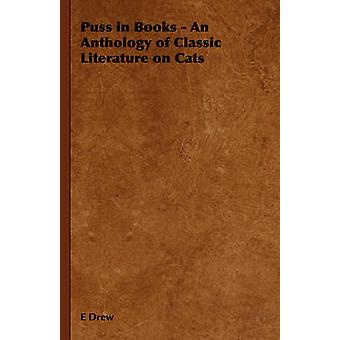 Puss in Books  An Anthology of Classic Literature on Cats by Drew & E.