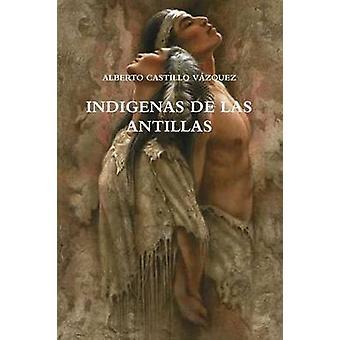 INDIGENAS DE LAS ANTILLAS af CASTILLO VAZQUEZ & ALBERTO