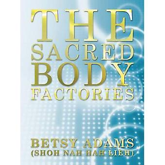 The Sacred Body Factories by Adams Shoh Nah Hah Lieh & Betsy