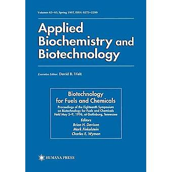 Biotechnology for Fuels and Chemicals  Proceedings of the Eighteenth Symposium on Biotechnology for Fuels and Chemicals Held May 59 1996 at Gatlinburg Tennessee by Davison & Brian H.