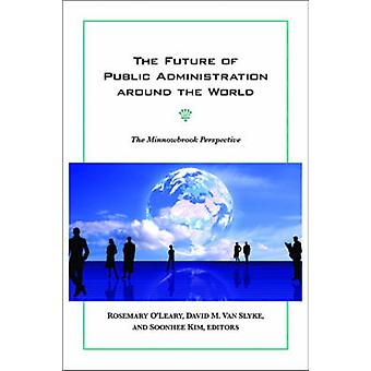 The Future of Public Administration Around the World The Minnowbrook Perspective by OLeary & Rosemary