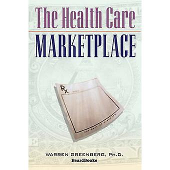 The Health Care Marketplace by Greenberg & Warren