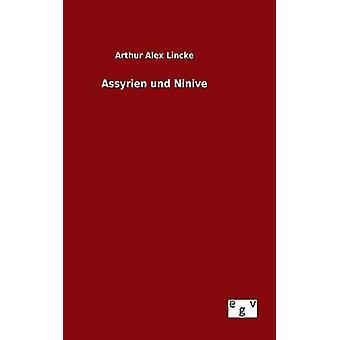 Assyrien Und Ninive von Lincke & Arthur Alex