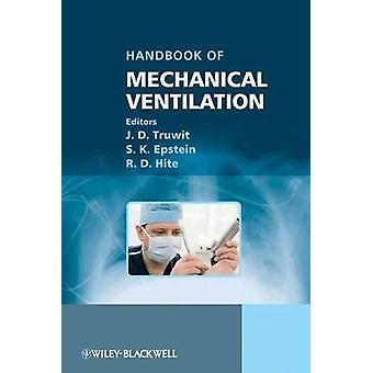 Practical Guide to Mechanical Ventilataion by J. D. Truwit & S. K. Epstein & Robert Hite