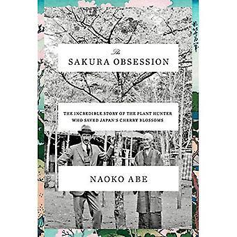 Sakura besatthet: Den otroliga historien om anläggningen jägaren som räddade Japan's Cherry Blossoms
