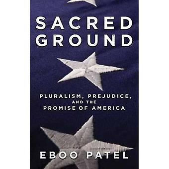 Sacred Ground - Pluralism - Prejudice - and the Promise of America by