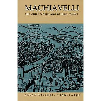 Machiavelli - The Chief Works and Others by Gilbert - Allan (TRN)/ Mac