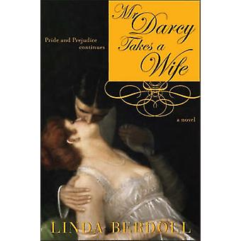 Mr. Darcy Takes a Wife - Pride and Prejudice Continues by Linda Berdol