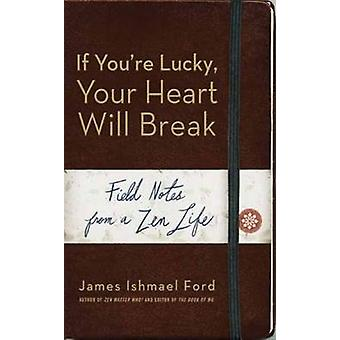 If You'Re Lucky - Your Heart Will Break - Field Notes from a Zen Life