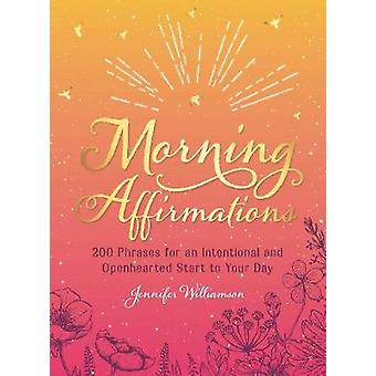 Morning Affirmations - 200 Phrases for an Intentional and Openhearted