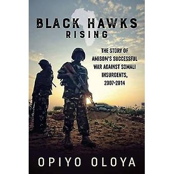 Black Hawks Rising - The Story of AMISOM's Successful War Against Soma