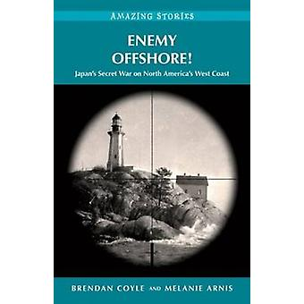 Enemy Offshore! - Japan's Secret War on North America's West Coast by