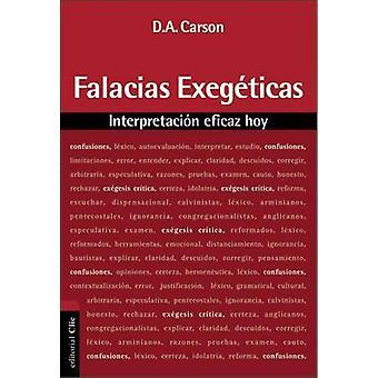 Falacias Exegeticas - Interpretacion Eficaz Hoy by D A Carson - 978848