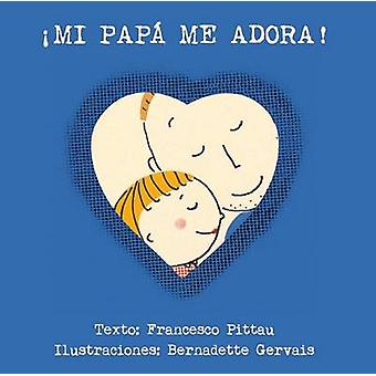 Mi Papa Me Adora by Francesco Pittau - 9788416117901 Book