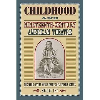 Childhood and NineteenthCentury American Theatre: The Work of the Marsh Troupe of Juvenile Actors (Theater in...