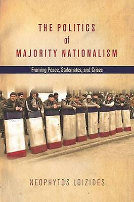 The Politics of Majority Nationalism by Neophytos G. Loizides