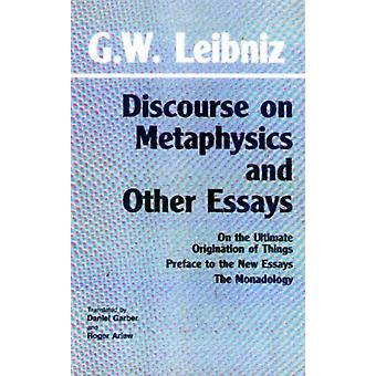 Discourse on Metaphysics and Other Essays: Discourse on Metaphysics; On the Ultimate Origination of Things; Preface to the New Essays; The Monadology (Paperback) by Leibniz Freiherr Von Gottfried Wilhelm