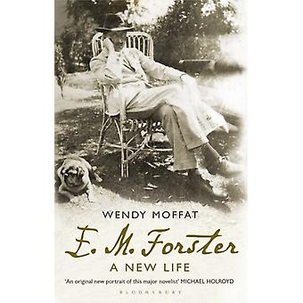 E. M. Forster: A New Life (Paperback) by Moffat Wendy