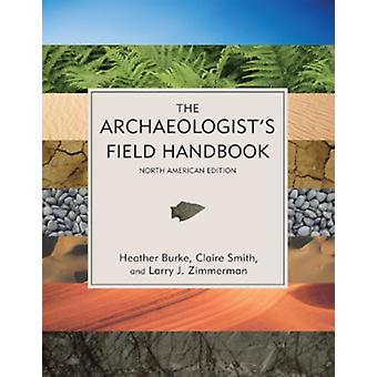 The Archaeologist's Field Handbook (Paperback) by Burke Heather Smith Claire Zimmerman Larry J.