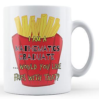 Ich bin Absolventin Mathematik... Möchten Sie Pommes frites damit? -Bedruckte Becher