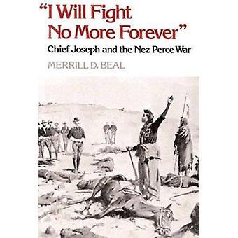 En taistella mitään lisää ikuisesti - pojat Joseph ja Nez Perce sodan m
