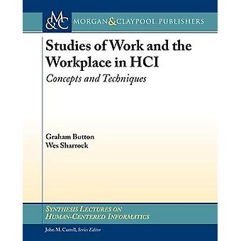 Studies of Work and the Workplace in HCI - Concepts and Techniques by
