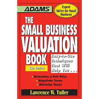 The Small Business Valuation Book - Easy-to-Use Techniques That Will H