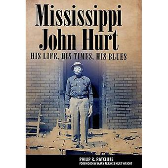 Mississippi John Hurt - His Life - His Times - His Blues by Philip R.