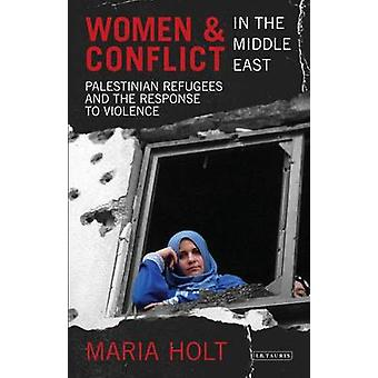 Women and Conflict in the Middle East - Palestinian Refugees and the R