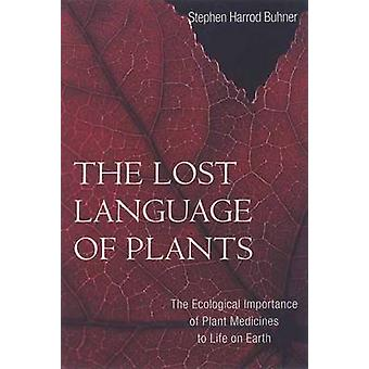 The Lost Language of Plants - The Ecological Importance of Plant Medic