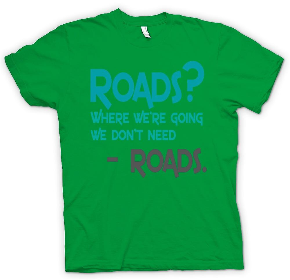 Mens T-shirt - Roads? Where We're Going We Don't Roads - Funny Quote