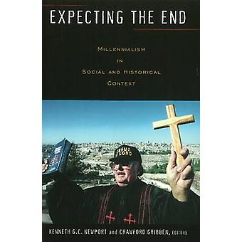 Expecting the End - Millennialism in Social and Historical Context by