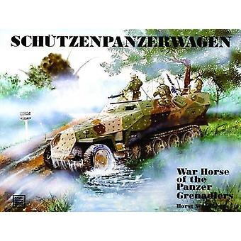 Schutzenpanzerwagen - War Horse of the Panzer-Grenadiers by Horst Sche