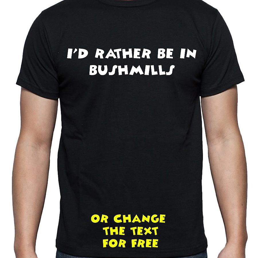 I'd Rather Be In Bushmills Black Hand Printed T shirt