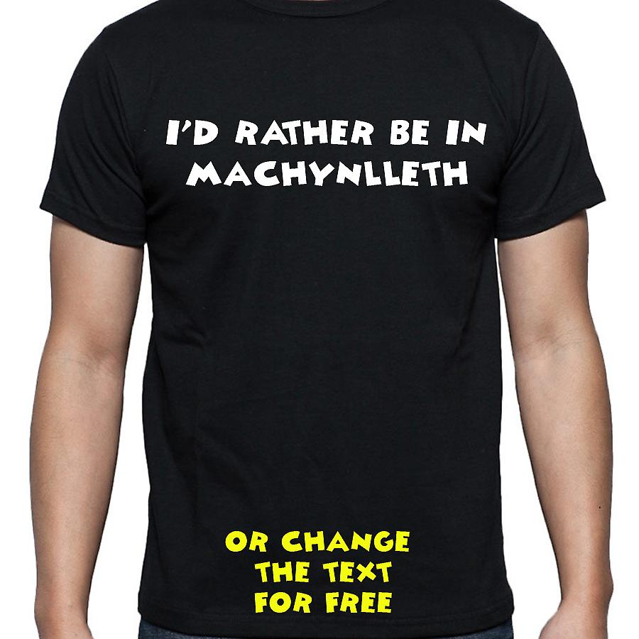 I'd Rather Be In Machynlleth Black Hand Printed T shirt
