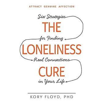 Die Einsamkeit Heilung: Sechs Strategien für die Suche nach reale Verbindungen in Ihrem Leben