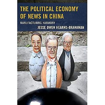 The Political Economy of News in China: Manufacturing Harmony