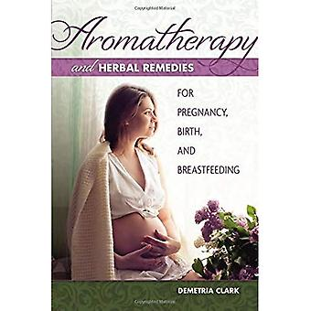 Aromatherapy and Herbal Remedies for Pregnancy, Birth and Breastfeeding