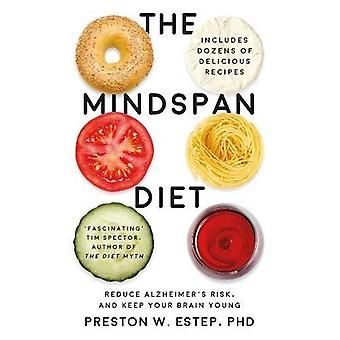 The Mindspan Diet: Reduce Alzheimer's Risk, and Keep Your Brain Young