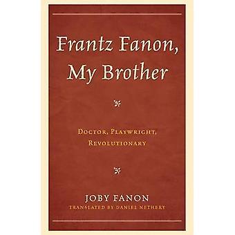 Frantz Fanon My Brother by Joby Fanon & Daniel Nethery