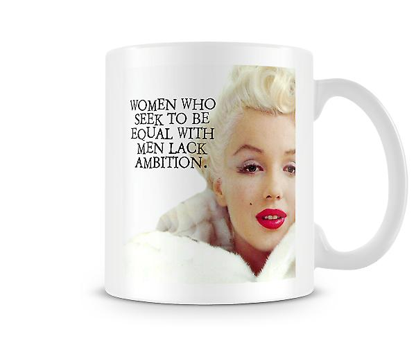 Women Who Seek To Be Equal With Men Lack Ambition Mug