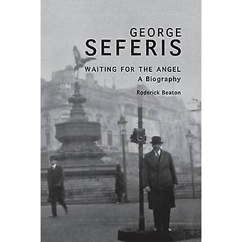 George Seferis Waiting for the Angel A Biography by Beaton & Roderick