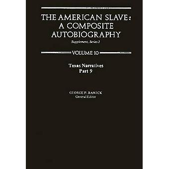 The American Slave Texas Narratives Part 9 Vol 10 by Rawick & George P.