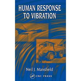 Human Response to Vibration by Mansfield & Neil J.