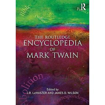 The Routledge Encyclopedia of Mark Twain by LeMaster & J. R.