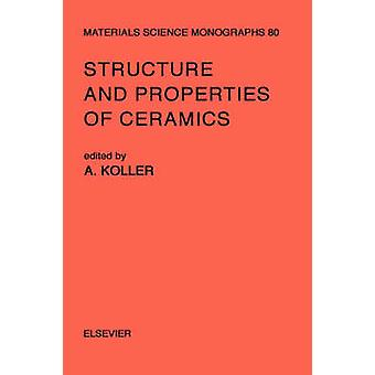 Structure and Properties of Ceramics by Koller & A.