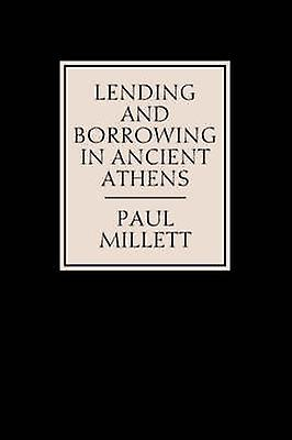 Lending and Borrowing in Ancient Athens by Millett & Paul